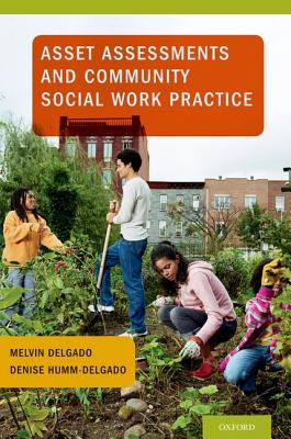 Asset Assessments and Community Social Work Practice By Delgado, Melvin/ Humm-delgado, Denise