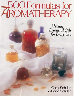500 Formulas for Aromatherapy By Schiller, Carol/ Schiller, David